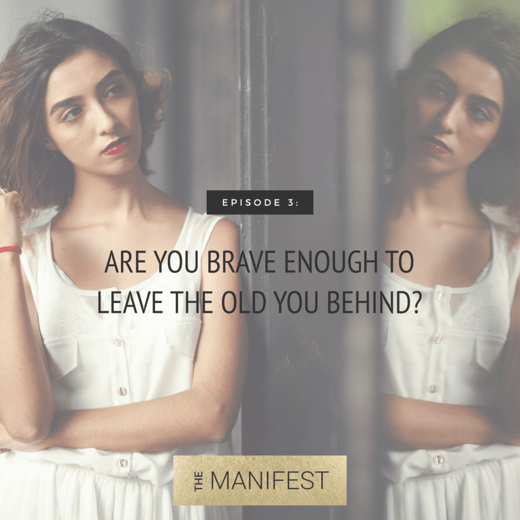 Episode 3: Are You Brave Enough To Leave The Old You Behind?