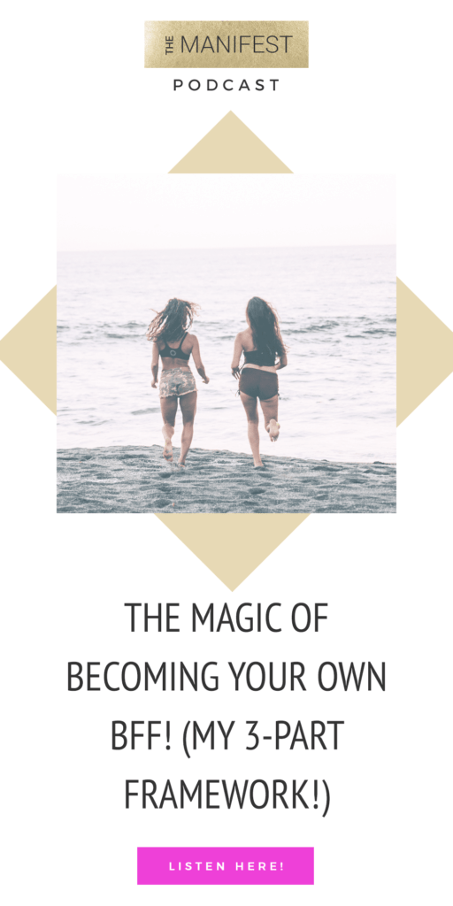 Learn How To Become Your Own BFF! (My 3-Part Framework)The Manifest Episode #5