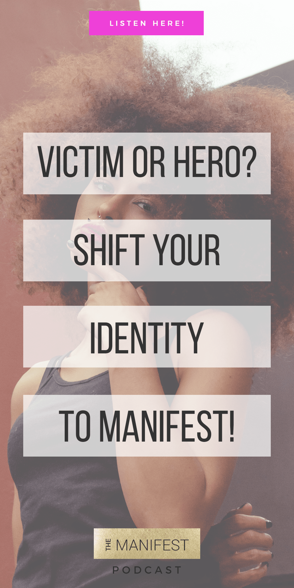 Episode 7: Victim or Hero? The Identity Shift You Need To Manifest