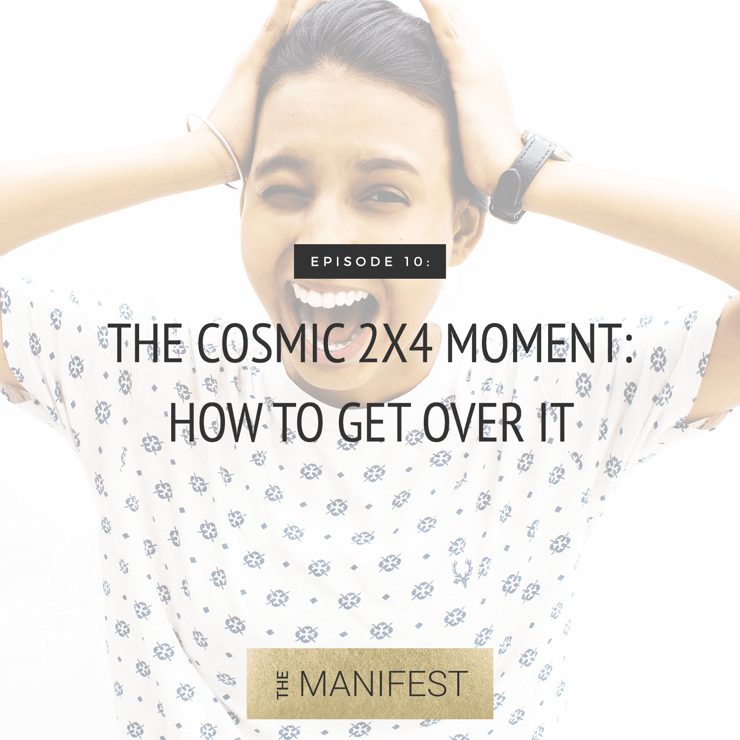 Episode #10: The Cosmic 2x4 Moment: How To Get Over It