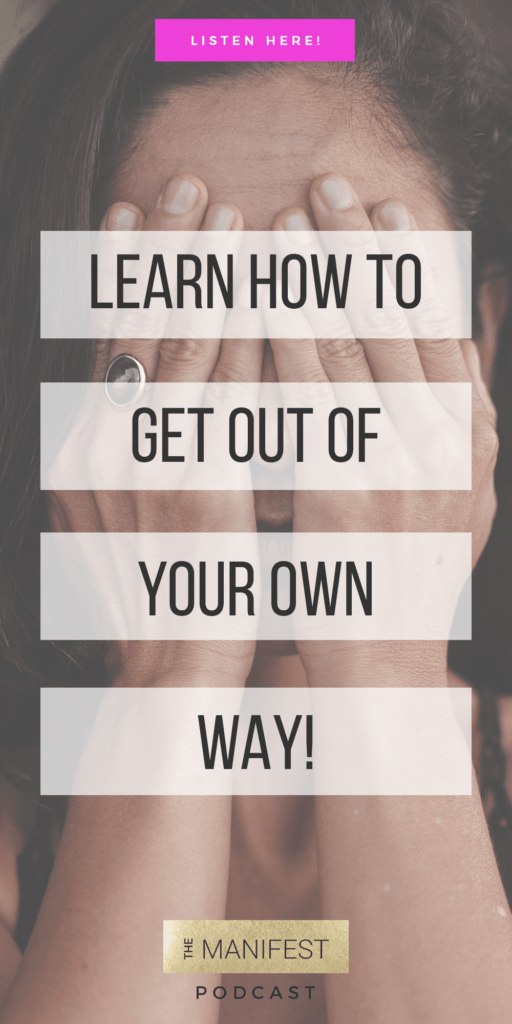 The Manifest Episode #9: Getting Out Of Your Own Way