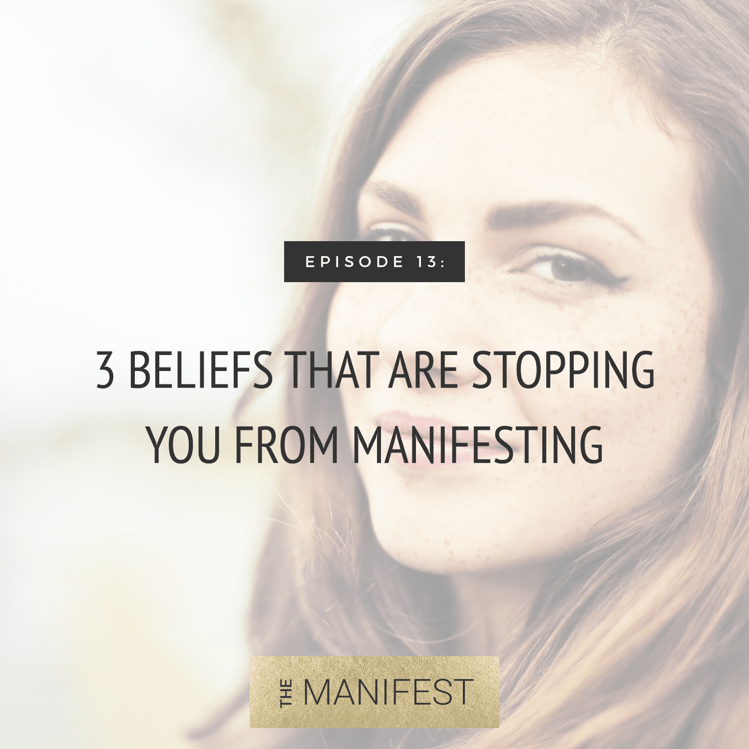 Episode 13: 3 Beliefs Stopping You From Manifesting