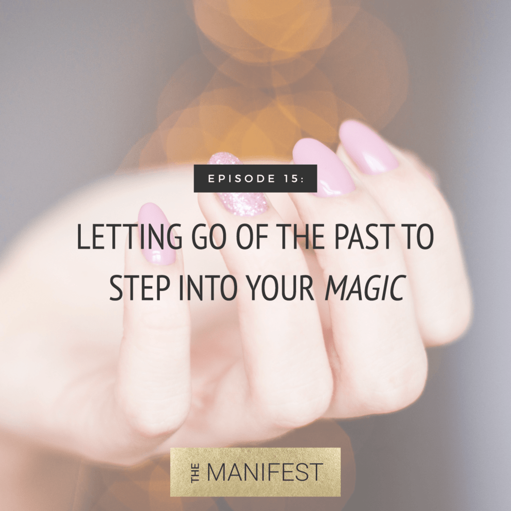 picture of a hand with text that says Episode 15: Letting Go Of The Past To Step Into Your Magic