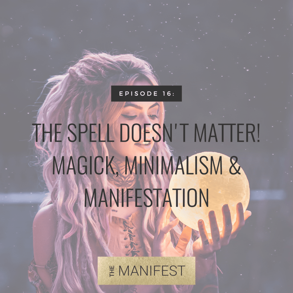 girl with pink hair and text that reads Episode 16: The Spell Doesn't Matter! Magick Minimalism & Manifestation