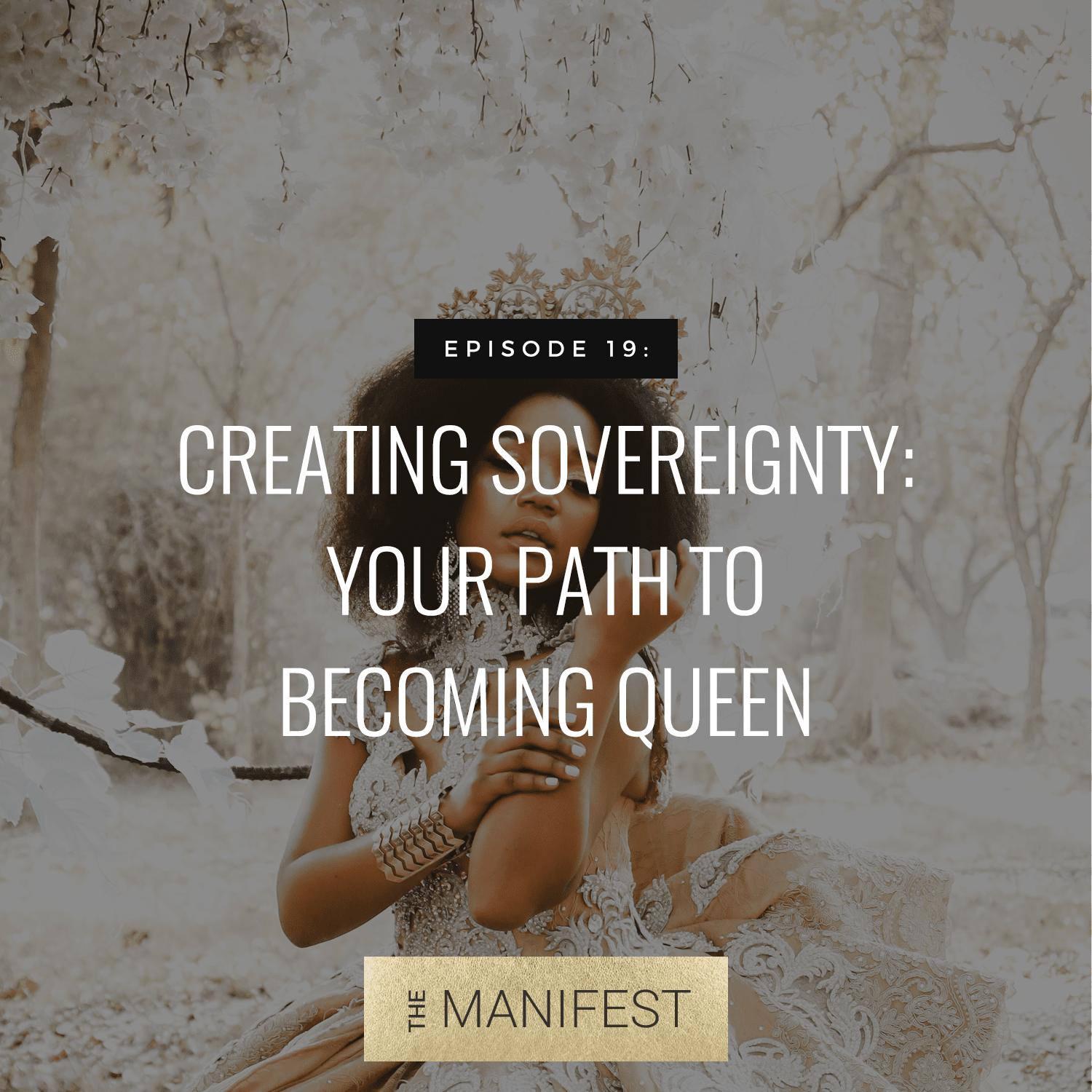 woman wearing a crown & text The Manifest Podcast Episode 19: Creating Sovereignty: Your Path To Becoming Queen