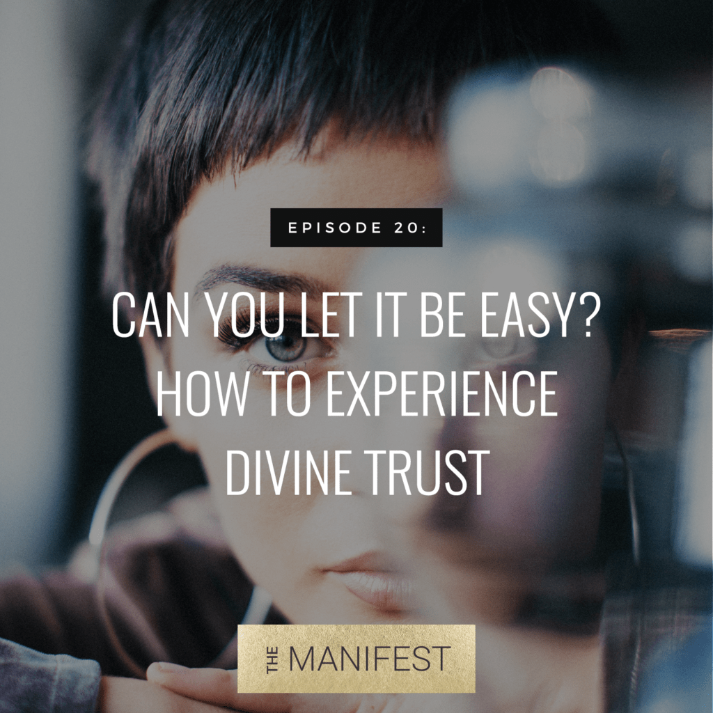 woman looking at camera with text Episode 20: Can You Let It Be Easy? How To Experience Divine Trust
