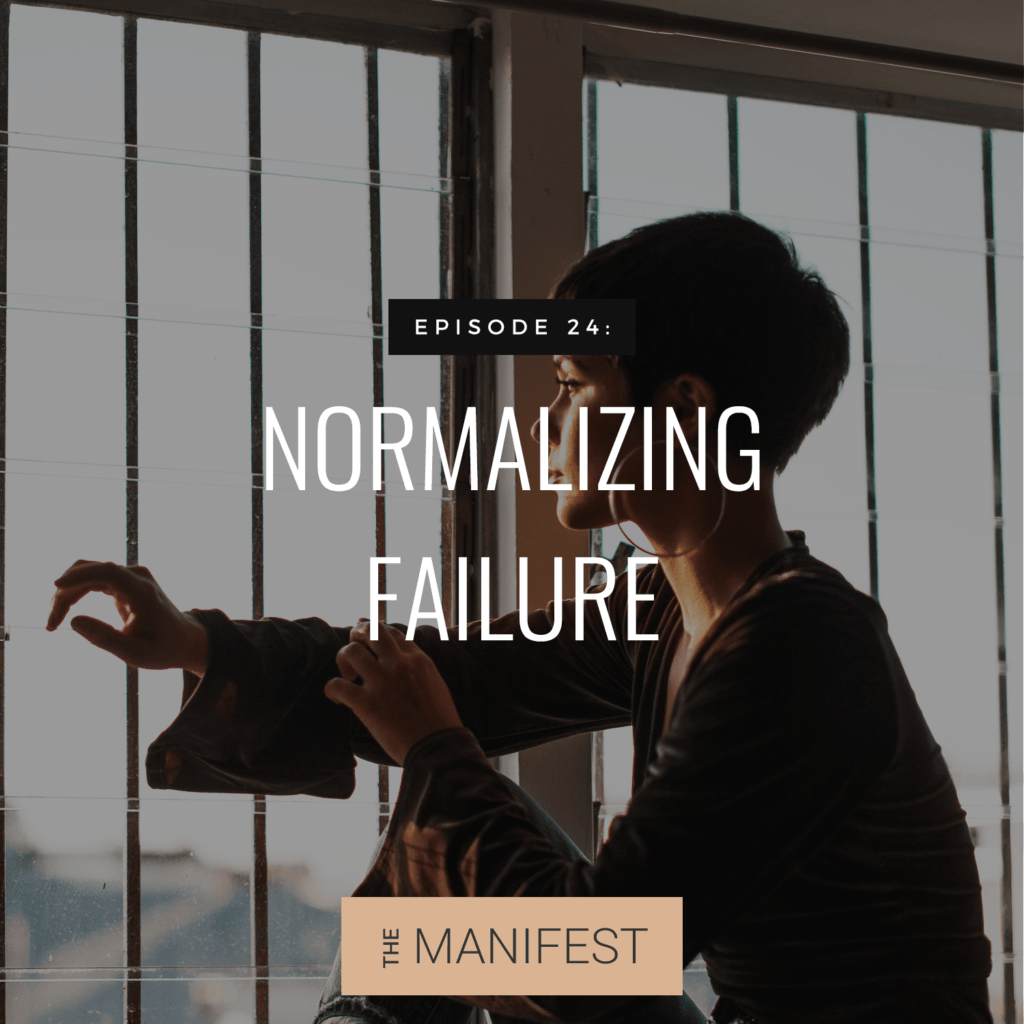 girl looking out window with text The Manifest Podcast Episode 24: Normalizing Failure