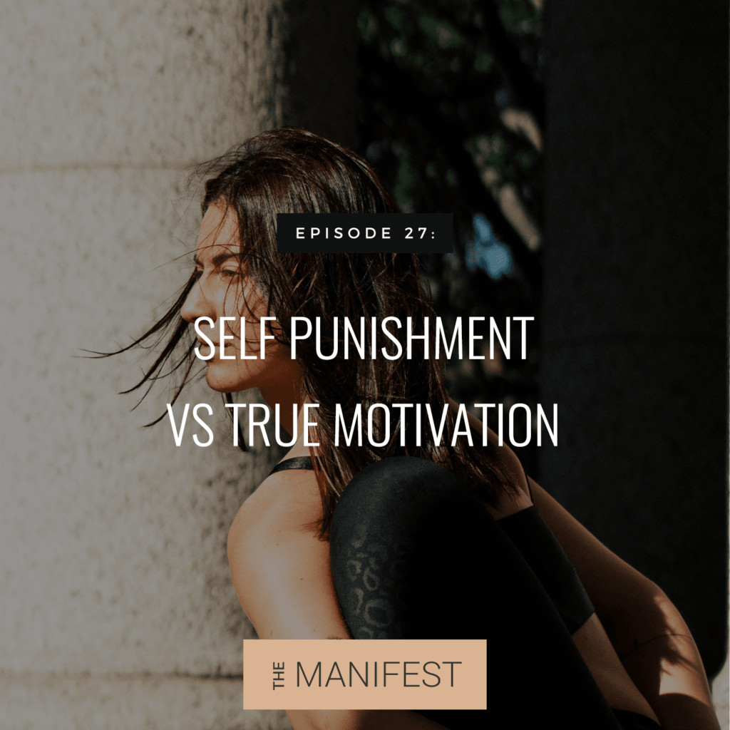 woman doing yoga with text Episode 27: Self-Punishment Vs True Motivation