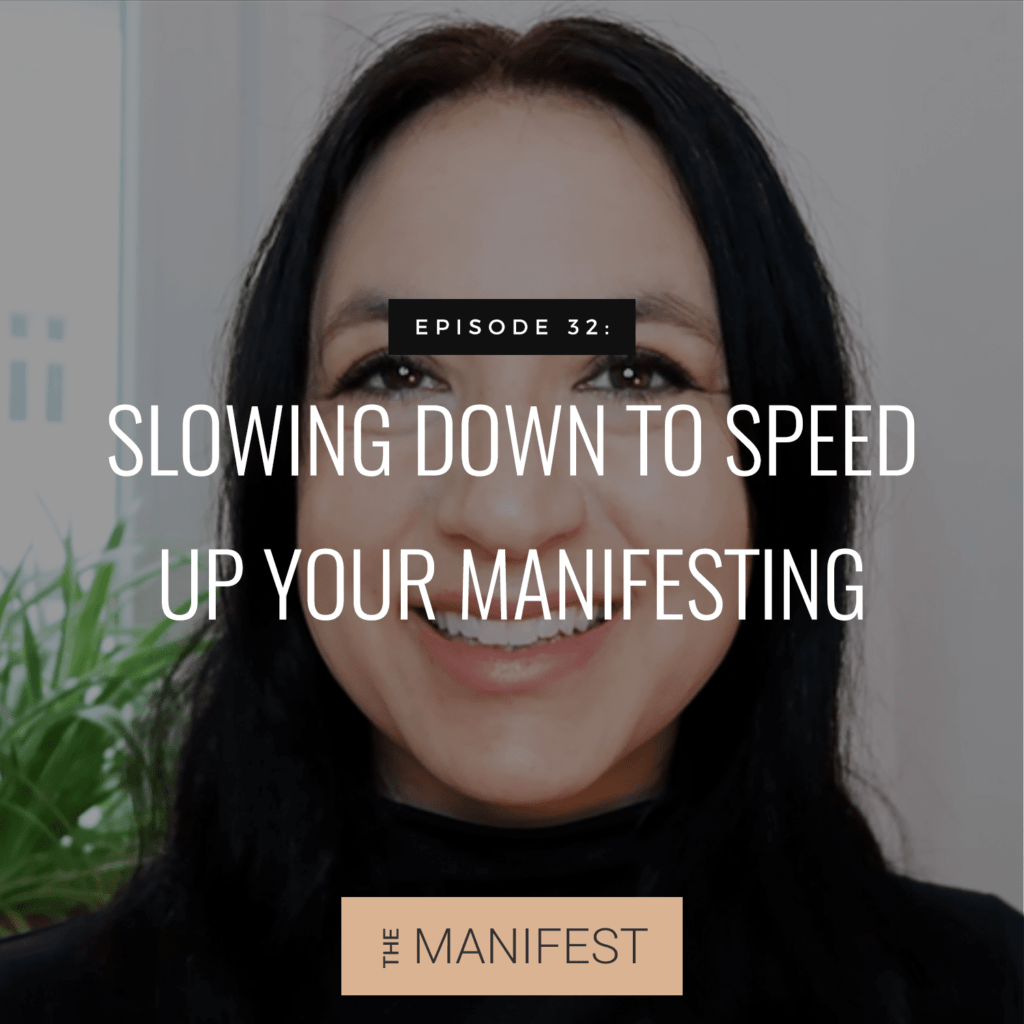 Episode #32: Slowing Down To Speed Up Your Manifesting