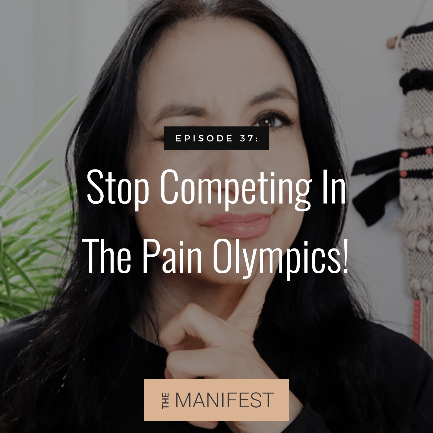 Episode 37: Stop Competing In The Pain Olympics!