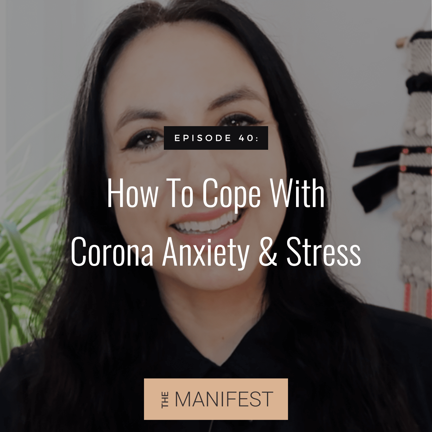 Episode 40: How To Cope With Corona Anxiety & Stress