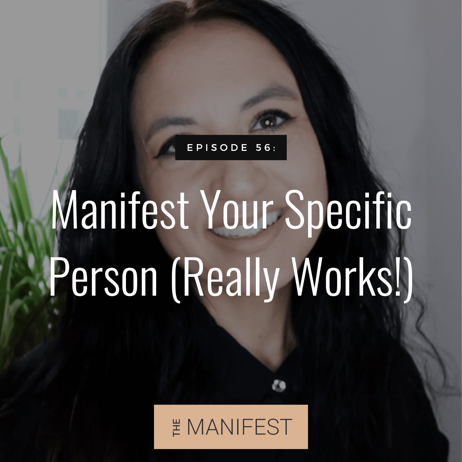 Episode #56: How To Manifest Your Specific Person (Really Works!)