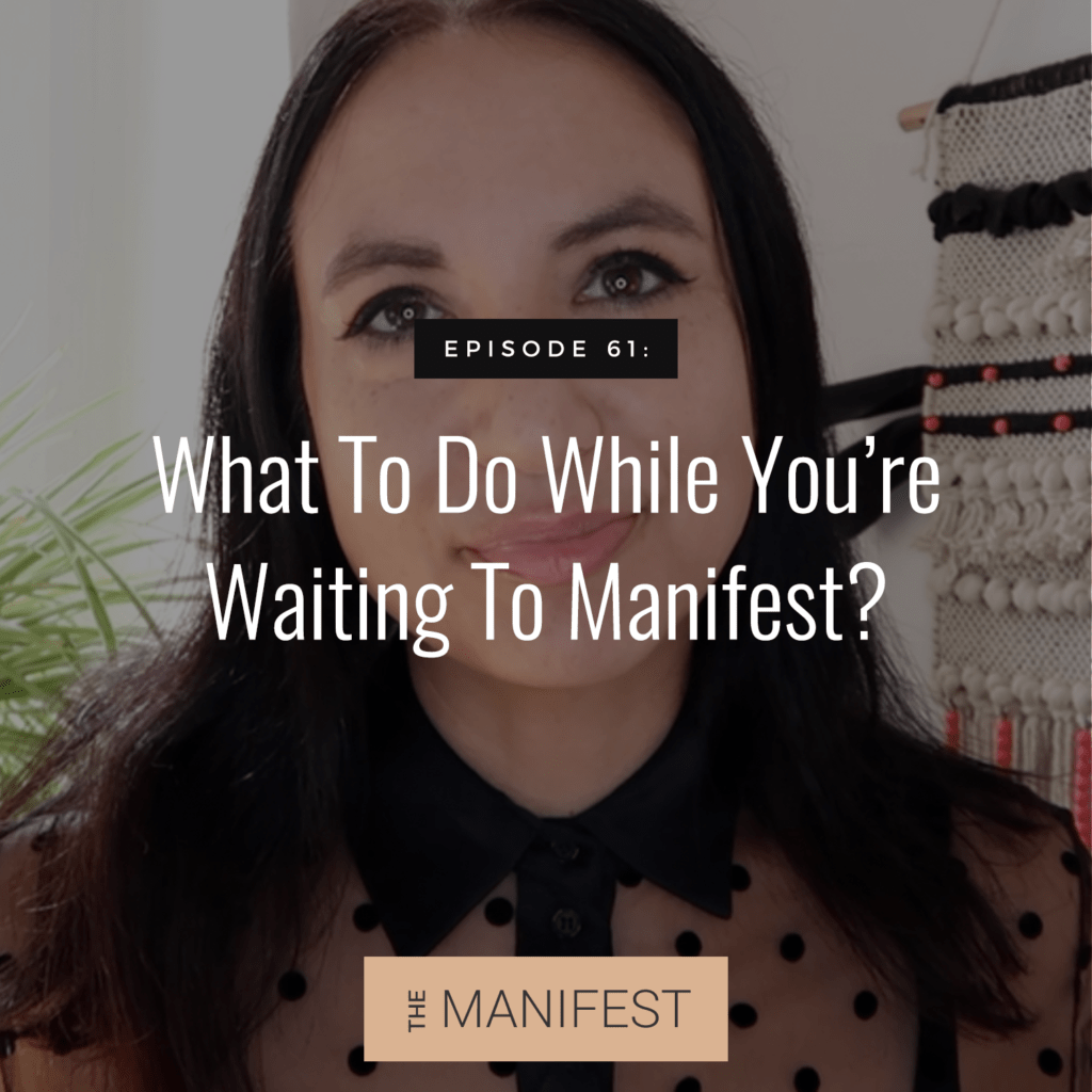 Episode #61: What To Do While You're Waiting To Manifest