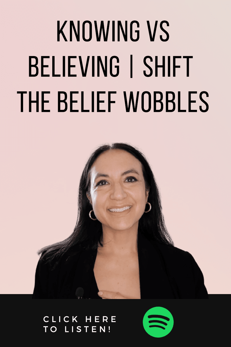 Episode #65: Knowing Vs Believing | How To Shift From The Belief Wobbles To Knowing For Manifestation