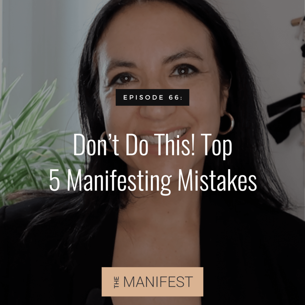 Episode #66: Don't Do This! Top 5 Manifesting Mistakes