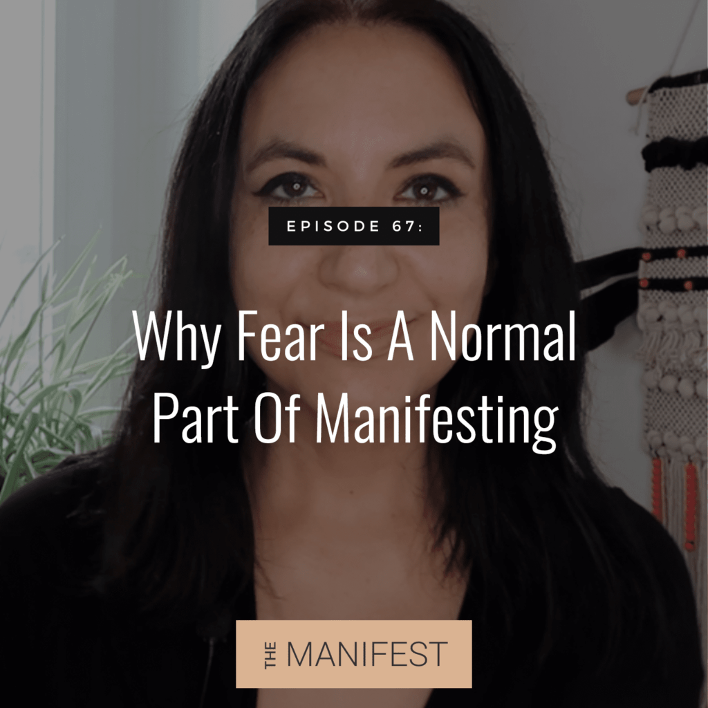 Episode 67: Why Fear Is A Normal Part Of Manifestation