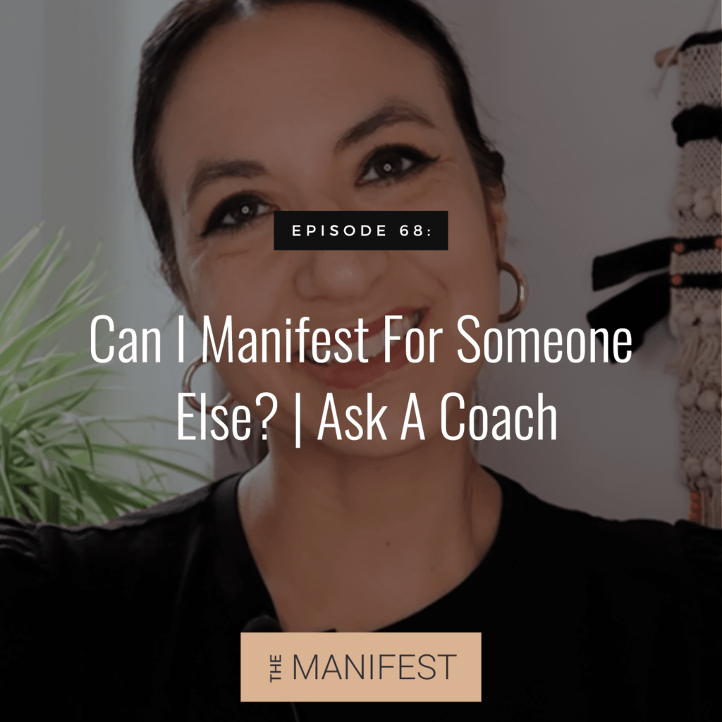 Episode #68: Can You Manifest For Other People?   Ask A Coach Series